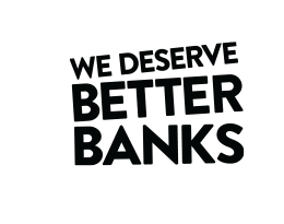 'We deserve better banks'